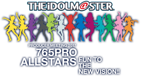 THE IDOLM@STER PRODUCER MEETING 2017 765PRO ALLSTARS -Fun to the new vision!!- 765プロデューサーミーティング 2017