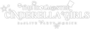 THE IDOL M@STER CINDERELLA GIRLS 2ndLIVE PARTY M@GIC!!